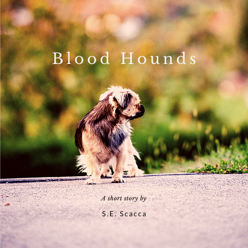 Blood Hounds - a short story by S. E. Scacca