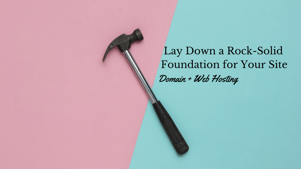 Lay Down a Rock-Solid Foundation for Your Site: web hosting and domain setup course
